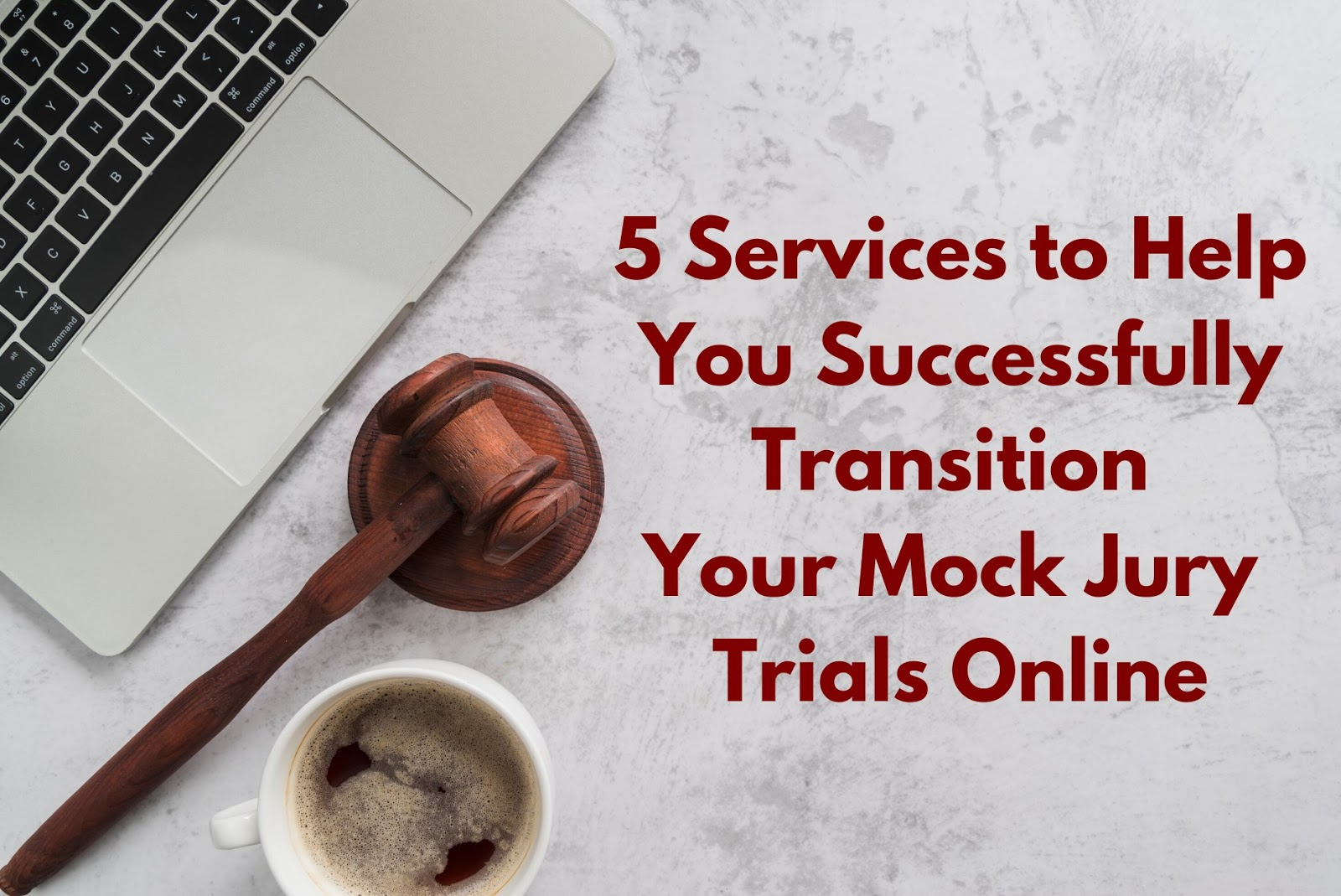5 Services to Help You Successfully Transition Your Mock Jury Trials Online